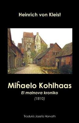 Miĥaelo Kohlhaas. El malnova kroniko (1810): Romano tradukita al Esperanto (Paperback)