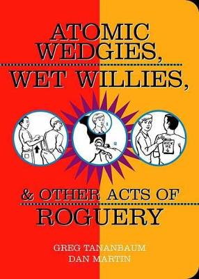 Atomic Wedgies, Wet Willies, & Other Acts Of Roguery (Paperback)