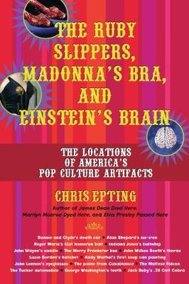 The Ruby Slippers, Madonna's Bra And Einstein's Brain: The Locations of America's Pop Culture Artifacts (Paperback)