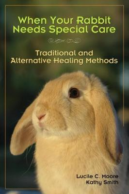 When Your Rabbit Needs Special Care: Traditional and Alternative Healing Methods (Paperback)