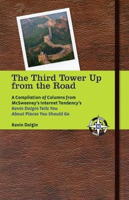 The Third Tower Up From The Road: A Compilation of Columns from McSweeney's Kevin Dolgin Tells You About the Places you Should Go (Paperback)