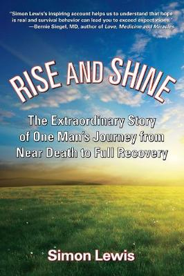 Rise And Shine: The Extraordinary Story of One Man's Journey from Near Death to Full Recovery (Hardback)