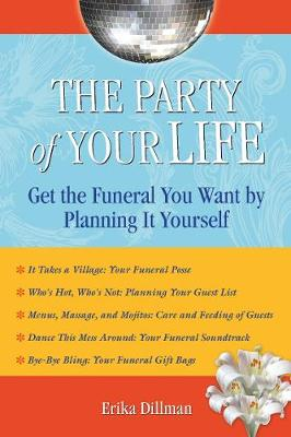 The Party Of Your Life: Get the Funeral You Want and Deserve by Planning it Yourself (Paperback)