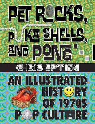 Pet Rocks, Puka Shells, And Pong: An Illustrated History of 1970s Pop Culture (Paperback)