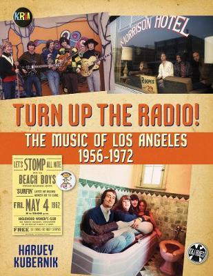 Turn Up The Radio!: The Music of Los Angeles 1956-1972 (Hardback)