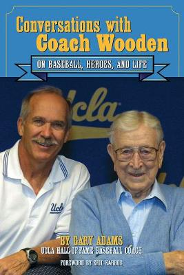 Conversations With Coach Wooden: On Baseball, Heroes, and Life (Hardback)