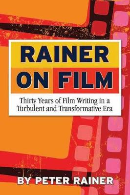 Rainer On Film: Thirty Years of Film Writing in a Turbulent and Transformative Era (Paperback)
