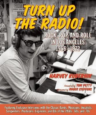 Turn Up The Radio: Rock, Pop, and Roll in Los Angeles 1956-1972 (Hardback)