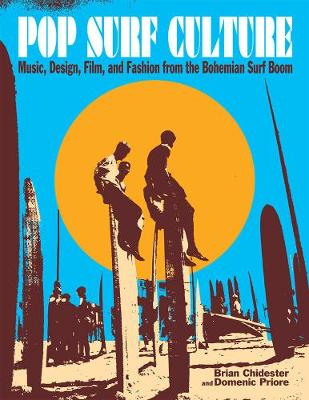 Pop Surf Culture: Music, Design, Film, and Fashion from the Bohemian Surf Boom (Paperback)