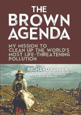 The Brown Agenda: My Mission to Clean Up the World's Most Life-Threatening Pollution (Hardback)
