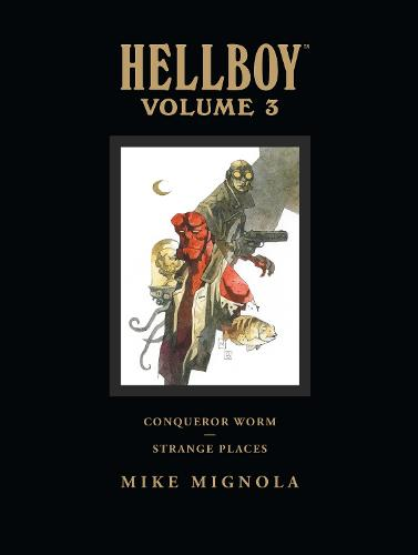 Hellboy Library Volume 3: Conqueror Worm And Strange Places (Hardback)