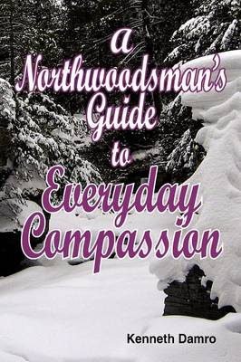 A Northwoodsman's Guide to Everyday Compassion (Paperback)
