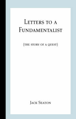 Letters to a Fundamentalist: The Story of a Quest (Paperback)