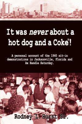 It Was Never about a Hotdog and a Coke (Hardback)