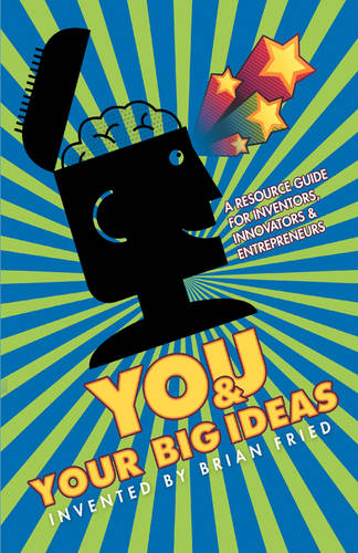 You and Your Big Ideas - A Resource Guide for Inventors, Innovators and Entrepreneurs (Paperback)