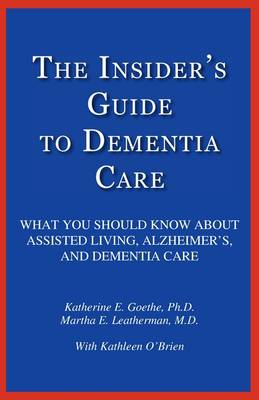 The Insider's Guide to Dementia Care: What You Should Know about Assisted Living, Alzheimer's, and Dementia Care (Paperback)
