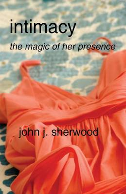 Intimacy: The Magic of Her Presence (Paperback)