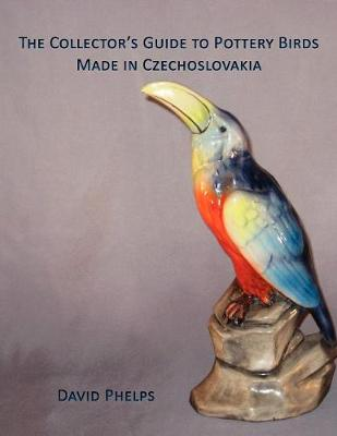The Collector's Guide to Pottery Birds Made in Czechoslovakia (Paperback)