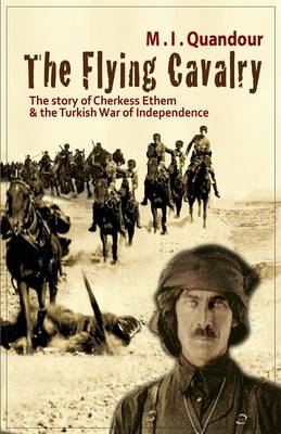 The Flying Cavalry: The Story of Cherkess Ethem and the Turkish War of Independence (Paperback)