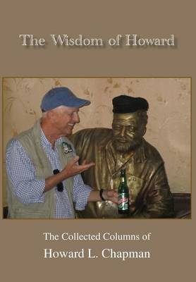 The Wisdom of Howard: The Collected Columns of Howard L. Chapman (Hardback)
