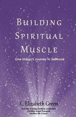 Building Spiritual Muscle: One Indigo's Journey to Selfhood (Paperback)