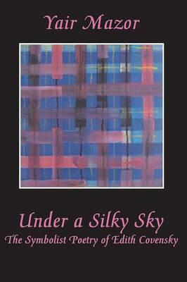 Under a Silky Sky: The Symbolist Poetry of Edith Covensky (Paperback)