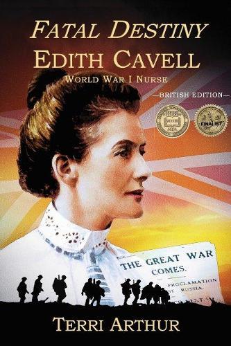 Fatal Destiny: Edith Cavell WW1 Nurse (Paperback)