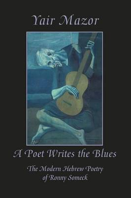 A Poet Writes the Blues: The Modern Hebrew Poetry of Ronny Someck (Paperback)