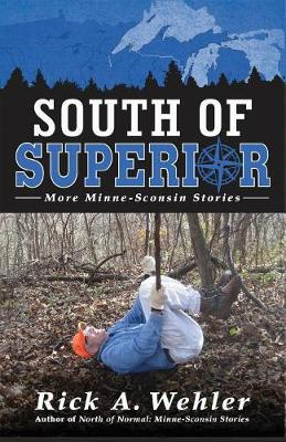 South of Superior: More Minne-Sconsin Stories (Paperback)