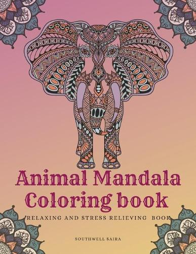 Animal Mandala coloring book Relaxing and Stress Relieving book: Adult coloring book with Lions, Monkeys, Penguins, Owls, Seahorses, Giraffe and many more other animal patterns! (Paperback)