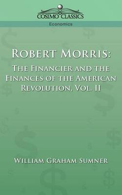 Robert Morris: The Financier and the Finances of the American Revolution, Vol. 2 (Paperback)