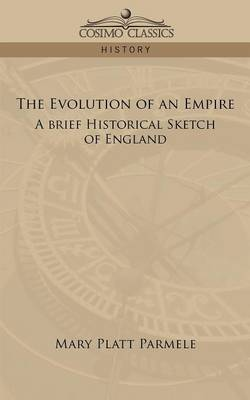 The Evolution of an Empire: A Brief Historical Sketch of England (Paperback)