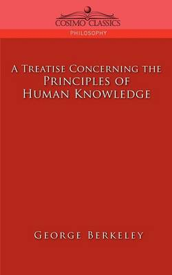 A Treatise Concerning the Principles of Human Knowledge - Cosimo Classics Philosophy (Paperback)