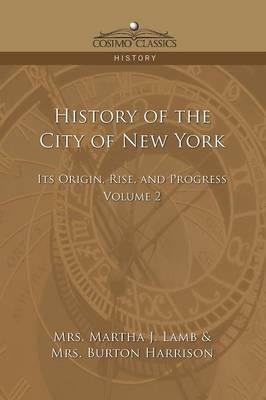 History of the City of New York: Its Origin, Rise and Progress - Vol. 2 - Cosimo Classics History (Paperback)