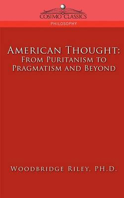 American Thought: From Puritanism to Pragmatism and Beyond (Paperback)