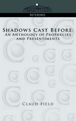 Shadows Cast Before: An Anthology of Prophecies and Presentiments - Cosimo Classics Reference (Paperback)
