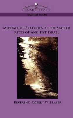 Moriah, or Sketches of the Sacred Rites of Ancient Israel (Paperback)