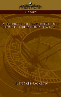 A History of the Christian Church: From the Earliest Times to A.D. 461 (Paperback)