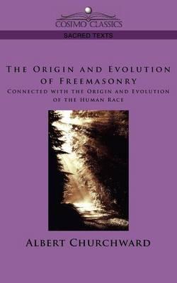 The Origin and Evolution of Freemasonry Connected with the Origin and Evolution of the Human Race - Cosimo Classics Sacred Texts (Paperback)