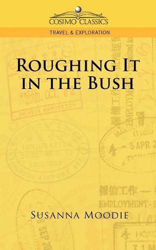 Roughing It in the Bush - Cosimo Classics Travel & Exploration (Paperback)