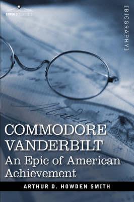 Commodore Vanderbilt: An Epic of American Achievement (Paperback)