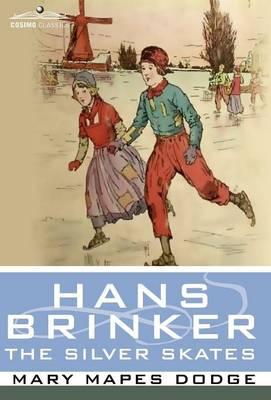 Hans Brinker, or the Silver Skates - Cosimo Classics Literature (Hardback)