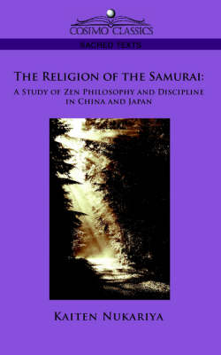 The Religion of the Samurai: A Study of Zen Philosophy and Discipline in China and Japan (Paperback)