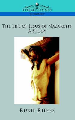 The Life of Jesus of Nazareth: A Study (Paperback)
