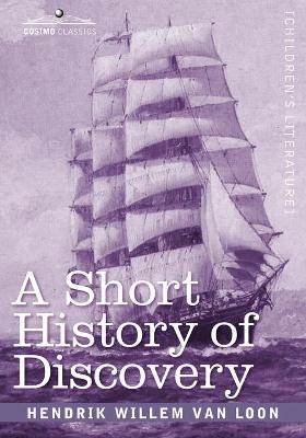 A Short History of Discovery: From the Earliest Times to the Founding of Colonies in the American Continent (Paperback)