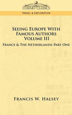 Seeing Europe with Famous Authors: Volume III - France & the Netherlands-Part One (Paperback)