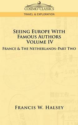 Seeing Europe with Famous Authors: Volume IV - France and the Netherlands-Part Two (Paperback)