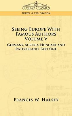 Seeing Europe with Famous Authors: Volume V - Germany, Austria-Hungary and Switzerland-Part One (Paperback)