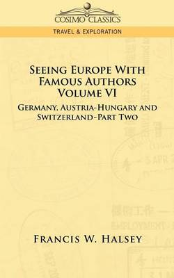 Seeing Europe with Famous Authors: Volume VI - Germany, Austria-Hungary and Switzerland-Part Two (Paperback)