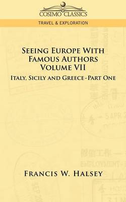 Seeing Europe with Famous Authors: Volume VII - Italy, Sicily, and Greece-Part One (Paperback)